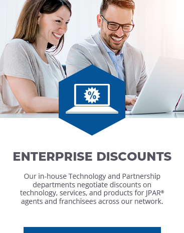 ENTERPRISE DISCOUNTS: Our in-house Technology and Partnership departments negotiate discounts on technology, services, and products for JPAR agents and franchisees across our network.