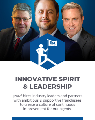 INNOVATIVE SPIRIT & LEADERSHIP: JPAR hires industry leaders and partners with ambitious & supportive franchisees to create a culture of continuous improvement for our agents.